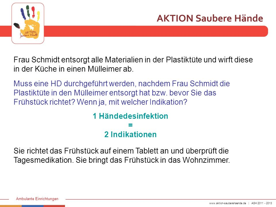 www.aktion-sauberehaende.de | ASH 2011 - 2013 Ambulante Einrichtungen Frau Schmidt entsorgt alle Materialien in der Plastiktüte und wirft diese in der