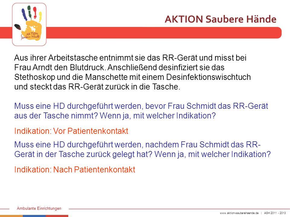 www.aktion-sauberehaende.de | ASH 2011 - 2013 Ambulante Einrichtungen Aus ihrer Arbeitstasche entnimmt sie das RR-Gerät und misst bei Frau Arndt den B