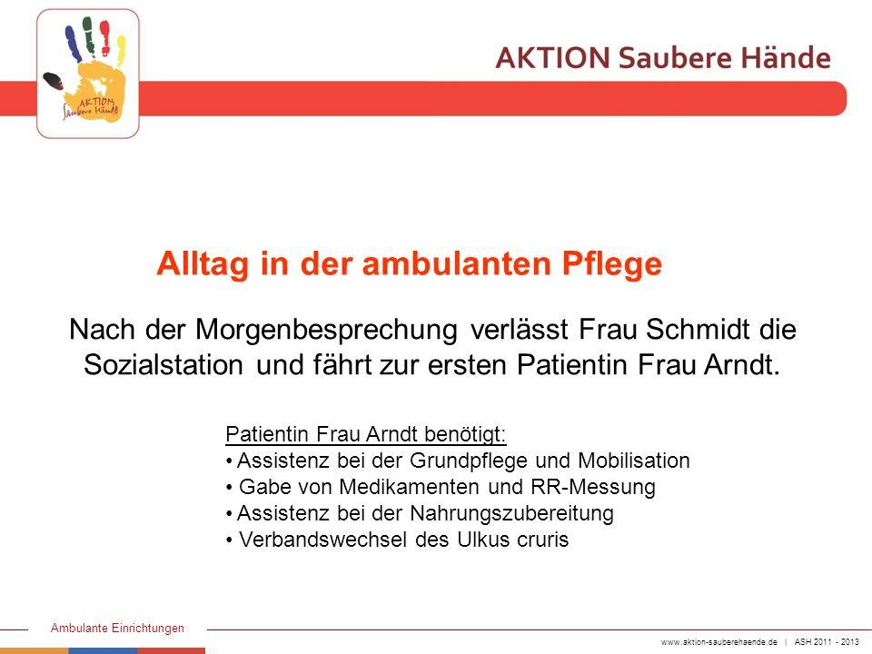 www.aktion-sauberehaende.de | ASH 2011 - 2013 Ambulante Einrichtungen Nach der Morgenbesprechung verlässt Frau Schmidt die Sozialstation und fährt zur
