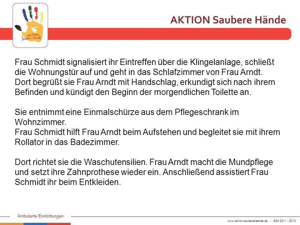 www.aktion-sauberehaende.de | ASH 2011 - 2013 Ambulante Einrichtungen Sie reicht ihr den Waschlappen und Frau Arndt beginnt mit der Körperpflege (Oberkörper).