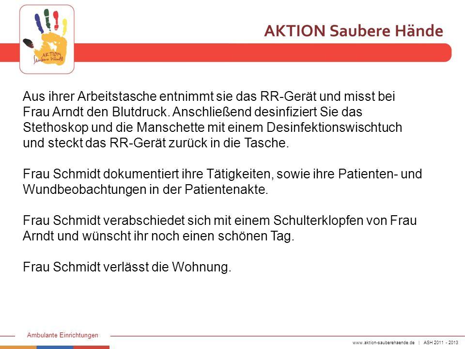 www.aktion-sauberehaende.de | ASH 2011 - 2013 Ambulante Einrichtungen Entscheiden Sie bitte, wann Handschuhe angezogen und abgelegt werden müssen, wann eine Händedesinfektion erfolgen sollte, und mit welche(r) Indikation(en)
