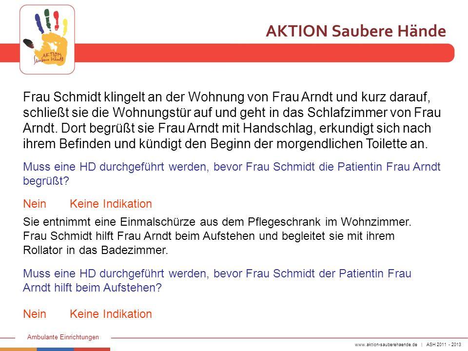 www.aktion-sauberehaende.de | ASH 2011 - 2013 Ambulante Einrichtungen Frau Schmidt klingelt an der Wohnung von Frau Arndt und kurz darauf, schließt si