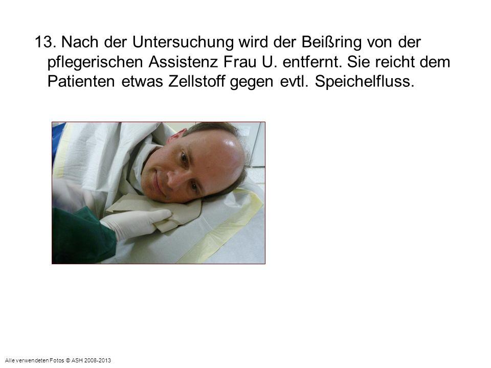 13. Nach der Untersuchung wird der Beißring von der pflegerischen Assistenz Frau U. entfernt. Sie reicht dem Patienten etwas Zellstoff gegen evtl. Spe