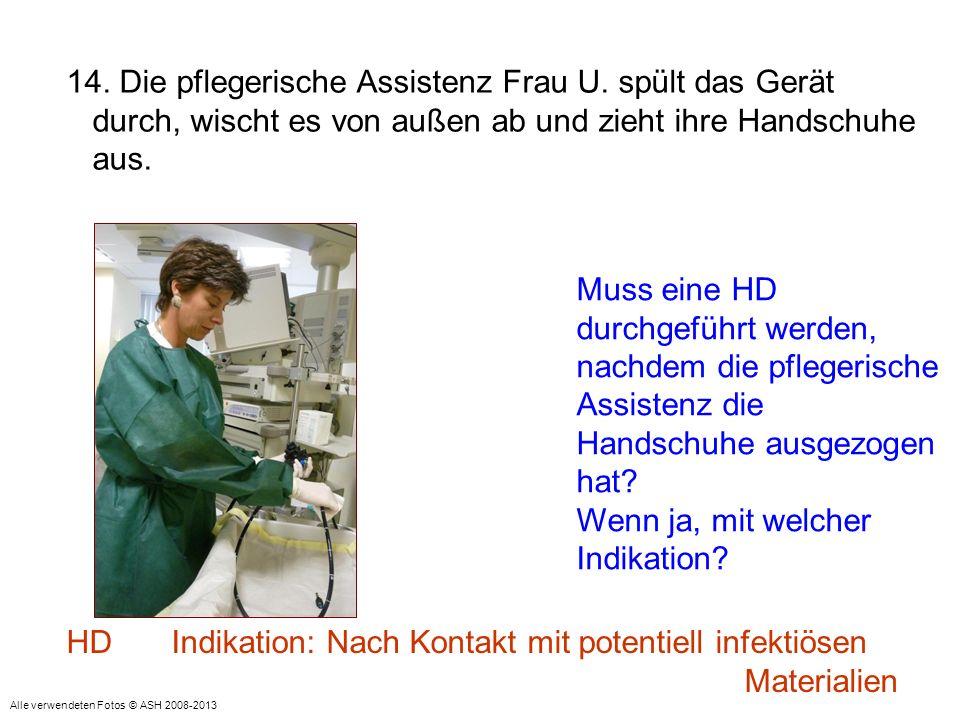 14. Die pflegerische Assistenz Frau U. spült das Gerät durch, wischt es von außen ab und zieht ihre Handschuhe aus. Muss eine HD durchgeführt werden,