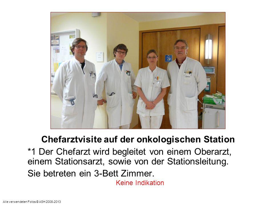 Chefarztvisite auf der onkologischen Station *1 Der Chefarzt wird begleitet von einem Oberarzt, einem Stationsarzt, sowie von der Stationsleitung. Sie