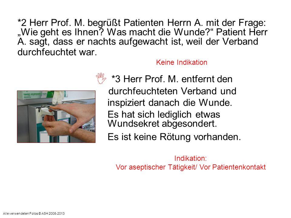 *2 Herr Prof. M. begrüßt Patienten Herrn A. mit der Frage: Wie geht es Ihnen? Was macht die Wunde? Patient Herr A. sagt, dass er nachts aufgewacht ist