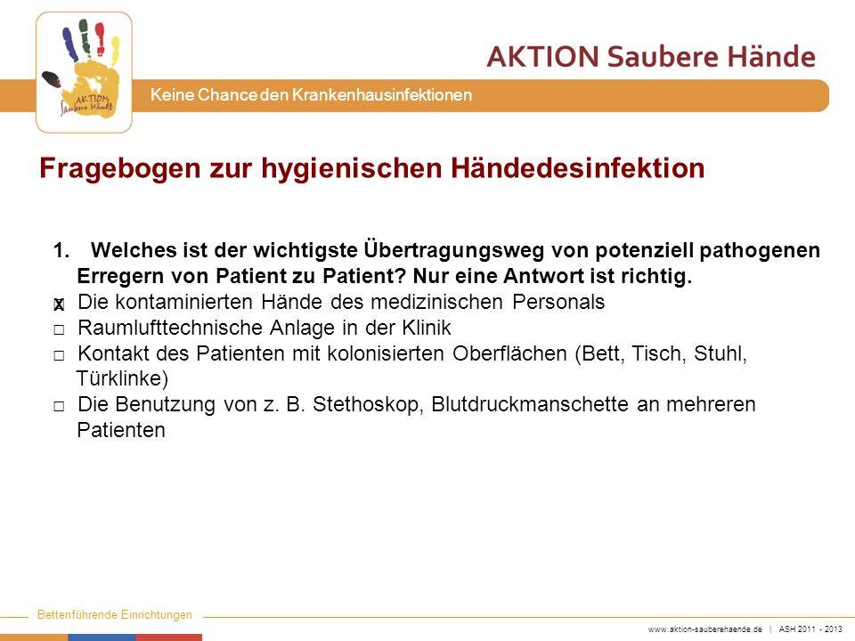 www.aktion-sauberehaende.de | ASH 2011 - 2013 Bettenführende Einrichtungen Keine Chance den Krankenhausinfektionen Fragebogen zur hygienischen Händede