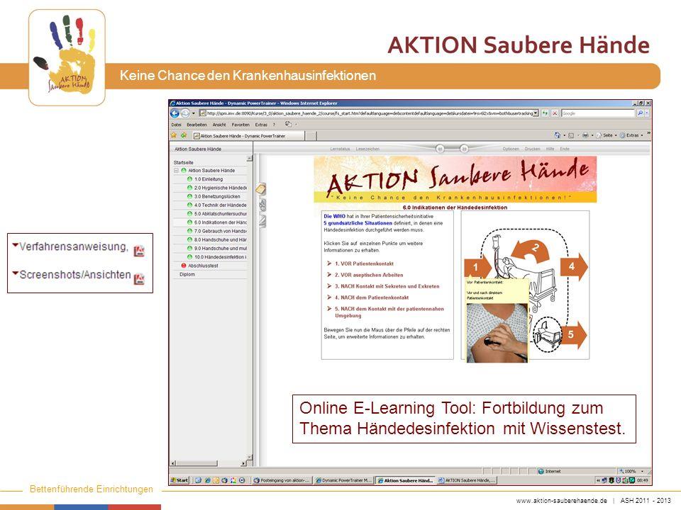 www.aktion-sauberehaende.de | ASH 2011 - 2013 Bettenführende Einrichtungen Keine Chance den Krankenhausinfektionen Online E-Learning Tool: Fortbildung