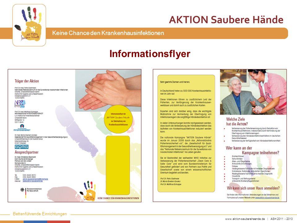 www.aktion-sauberehaende.de | ASH 2011 - 2013 Bettenführende Einrichtungen Keine Chance den Krankenhausinfektionen Informationsflyer