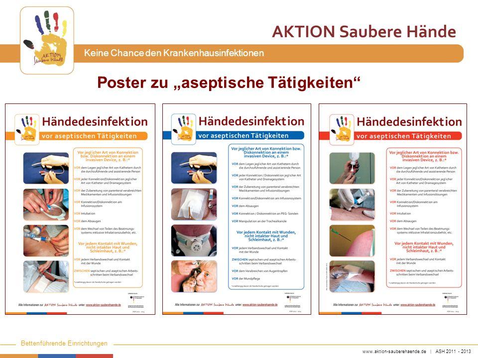 www.aktion-sauberehaende.de | ASH 2011 - 2013 Bettenführende Einrichtungen Keine Chance den Krankenhausinfektionen Poster zu aseptische Tätigkeiten