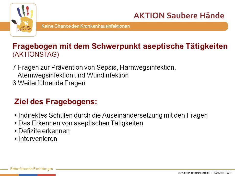 www.aktion-sauberehaende.de | ASH 2011 - 2013 Bettenführende Einrichtungen Keine Chance den Krankenhausinfektionen Fragebogen mit dem Schwerpunkt asep