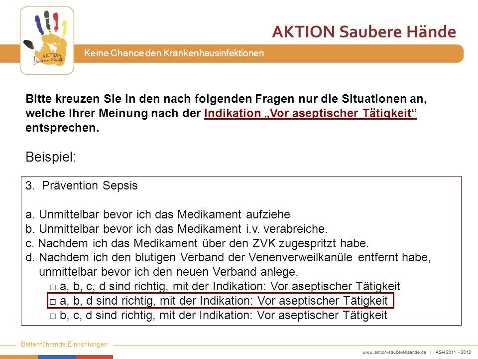 www.aktion-sauberehaende.de | ASH 2011 - 2013 Bettenführende Einrichtungen Keine Chance den Krankenhausinfektionen Bitte kreuzen Sie in den nach folge