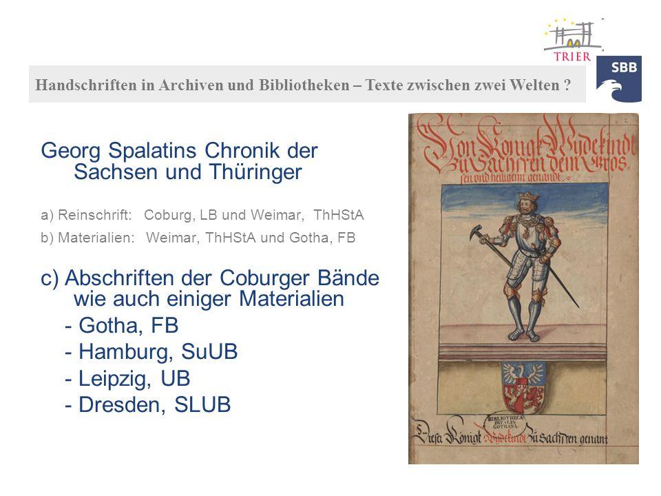 Georg Spalatins Chronik der Sachsen und Thüringer a) Reinschrift: Coburg, LB und Weimar, ThHStA b) Materialien: Weimar, ThHStA und Gotha, FB c) Abschr