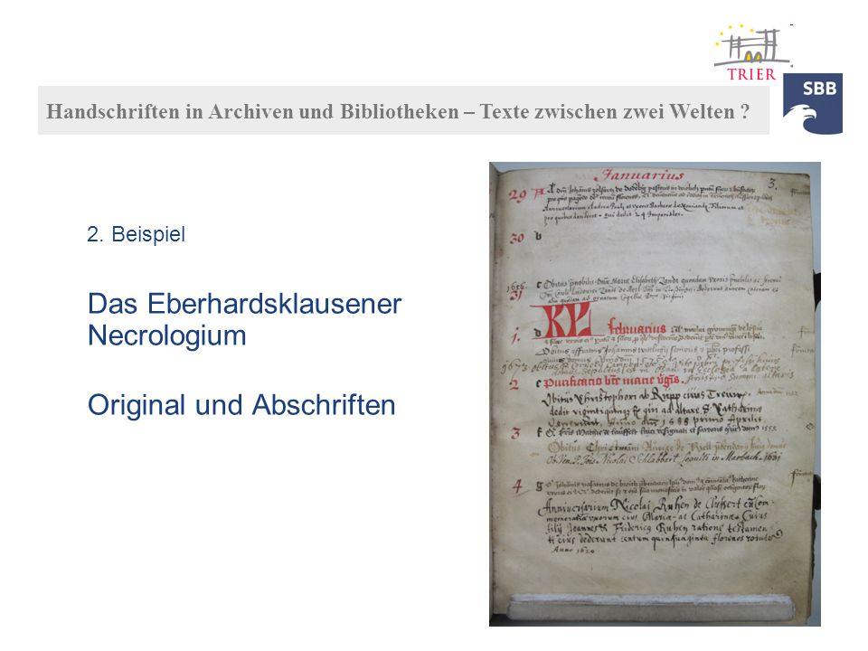 Das Eberhardsklausener Necrologium Original und Abschriften Handschriften in Archiven und Bibliotheken – Texte zwischen zwei Welten ? 2. Beispiel