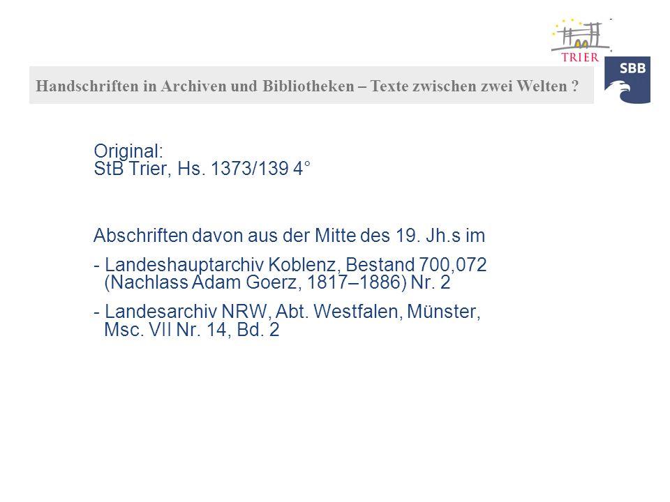 Original: StB Trier, Hs. 1373/139 4° Abschriften davon aus der Mitte des 19. Jh.s im - Landeshauptarchiv Koblenz, Bestand 700,072 (Nachlass Adam Goerz