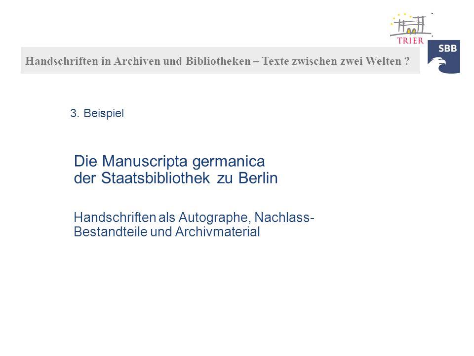 Die Manuscripta germanica der Staatsbibliothek zu Berlin Handschriften als Autographe, Nachlass- Bestandteile und Archivmaterial Handschriften in Arch