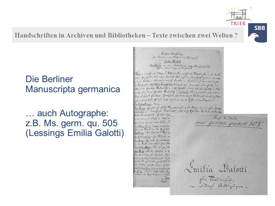 Die Berliner Manuscripta germanica … auch Autographe: z.B. Ms. germ. qu. 505 (Lessings Emilia Galotti) Handschriften in Archiven und Bibliotheken – Te