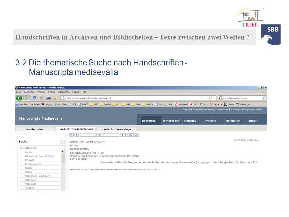 Handschriften in Archiven und Bibliotheken – Texte zwischen zwei Welten ? 3.2 Die thematische Suche nach Handschriften - Manuscripta mediaevalia