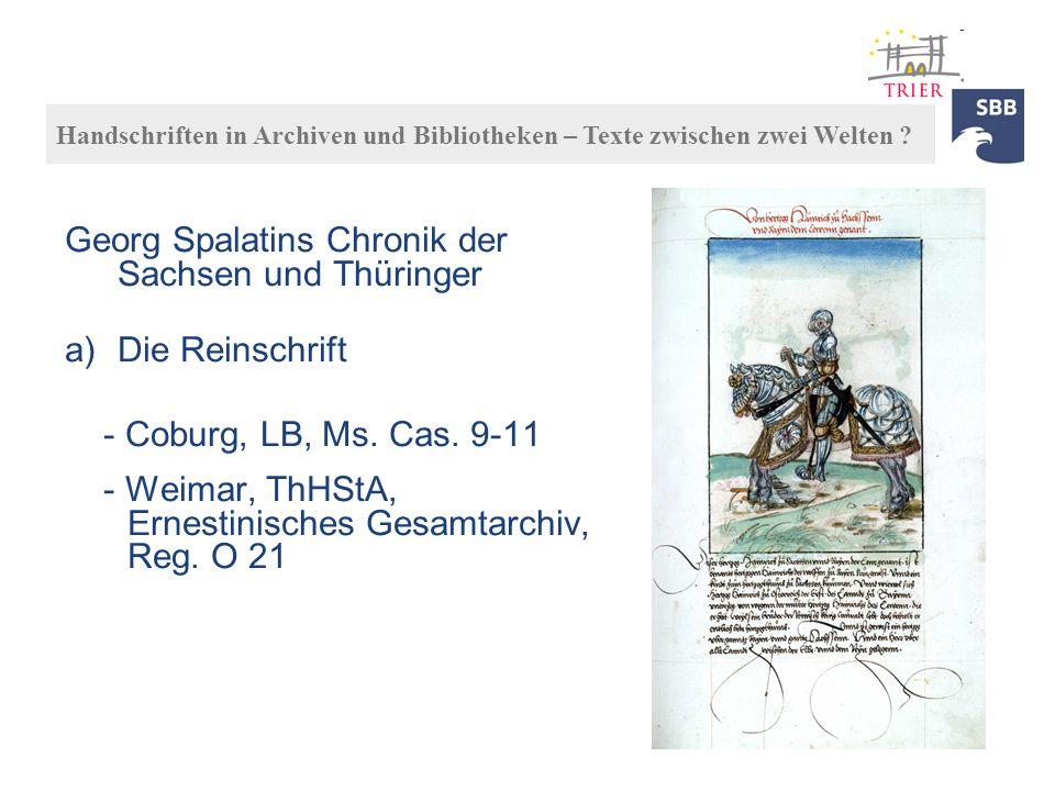 Georg Spalatins Chronik der Sachsen und Thüringer a)Die Reinschrift - Coburg, LB, Ms. Cas. 9-11 - Weimar, ThHStA, Ernestinisches Gesamtarchiv, Reg. O