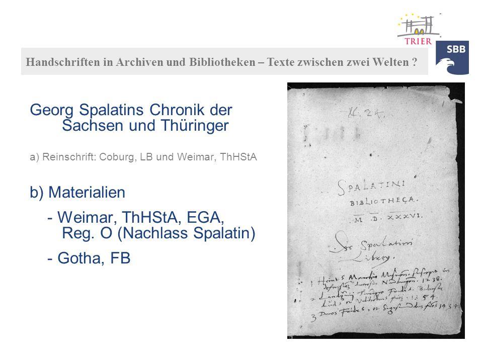 Georg Spalatins Chronik der Sachsen und Thüringer a) Reinschrift: Coburg, LB und Weimar, ThHStA b) Materialien - Weimar, ThHStA, EGA, Reg. O (Nachlass