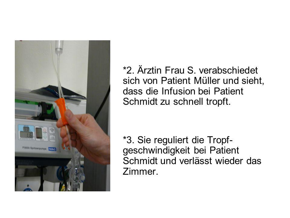 *2. Ärztin Frau S. verabschiedet sich von Patient Müller und sieht, dass die Infusion bei Patient Schmidt zu schnell tropft. *3. Sie reguliert die Tro