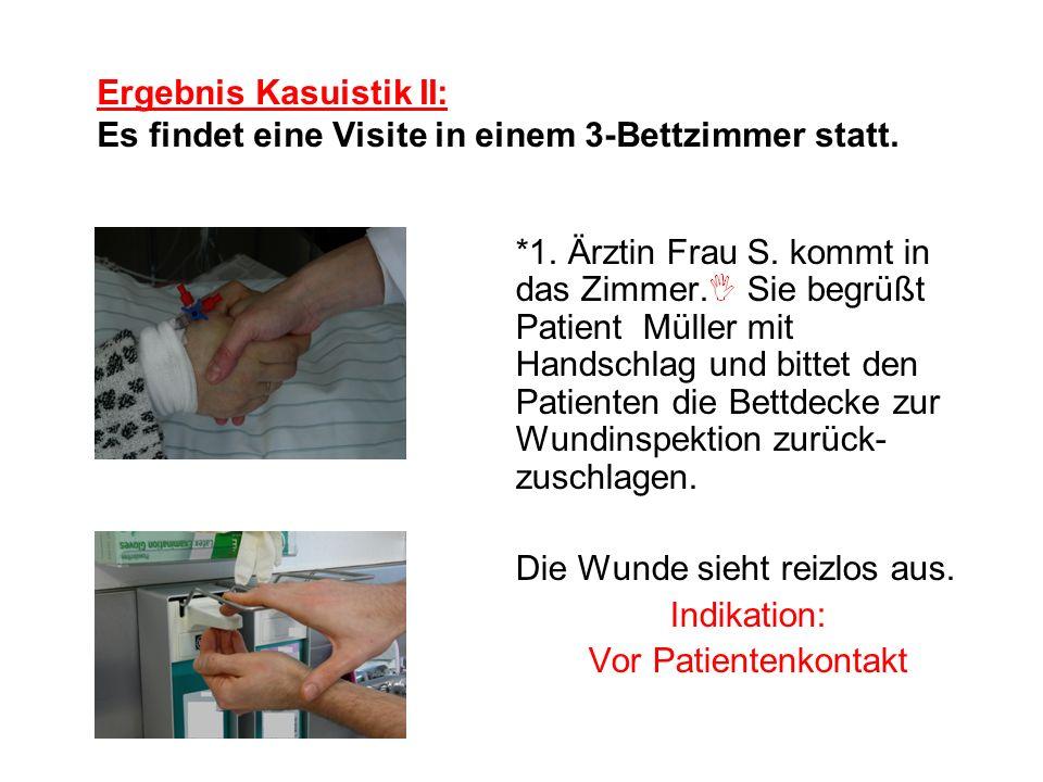 Ergebnis Kasuistik II: Es findet eine Visite in einem 3-Bettzimmer statt. *1. Ärztin Frau S. kommt in das Zimmer. Sie begrüßt Patient Müller mit Hands