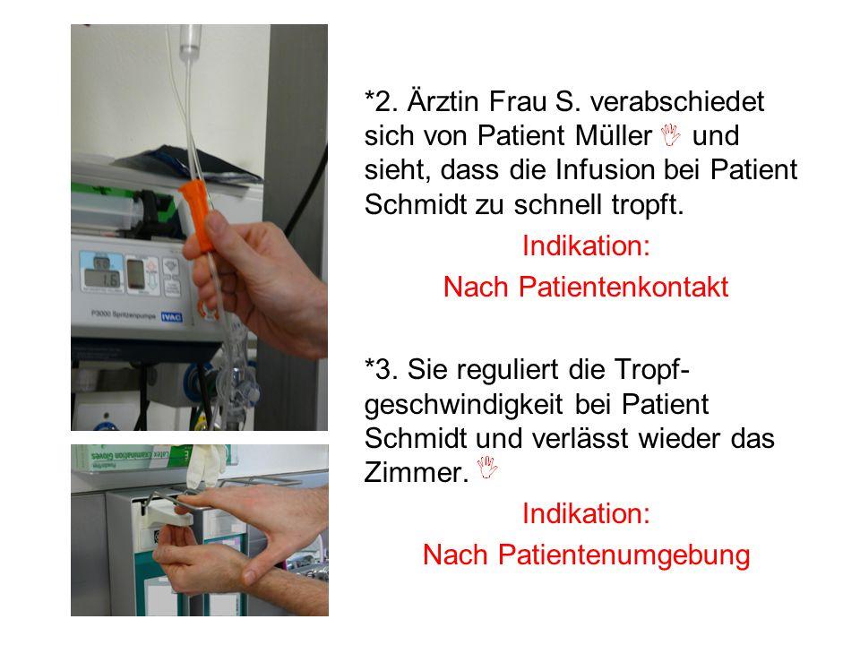 *2. Ärztin Frau S. verabschiedet sich von Patient Müller und sieht, dass die Infusion bei Patient Schmidt zu schnell tropft. Indikation: Nach Patiente