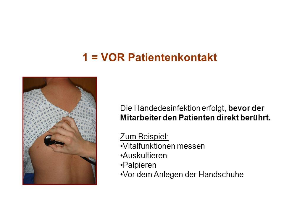 Die Händedesinfektion erfolgt, bevor der Mitarbeiter den Patienten direkt berührt. Zum Beispiel: Vitalfunktionen messen Auskultieren Palpieren Vor dem