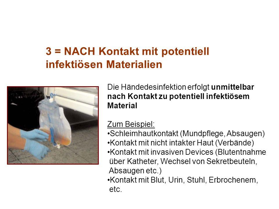 3 = NACH Kontakt mit potentiell infektiösen Materialien Die Händedesinfektion erfolgt unmittelbar nach Kontakt zu potentiell infektiösem Material Zum
