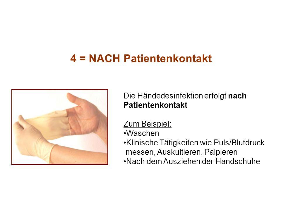 4 = NACH Patientenkontakt Die Händedesinfektion erfolgt nach Patientenkontakt Zum Beispiel: Waschen Klinische Tätigkeiten wie Puls/Blutdruck messen, A