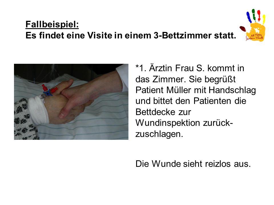 Fallbeispiel: Es findet eine Visite in einem 3-Bettzimmer statt. *1. Ärztin Frau S. kommt in das Zimmer. Sie begrüßt Patient Müller mit Handschlag und
