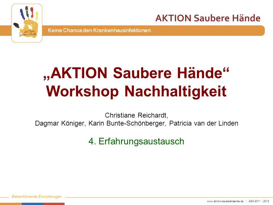 www.aktion-sauberehaende.de | ASH 2011 - 2013 Bettenführende Einrichtungen Keine Chance den Krankenhausinfektionen Gruppeneinteilung HÖRSAAL ROT GELB BLAU GRÜN TÜR Referent