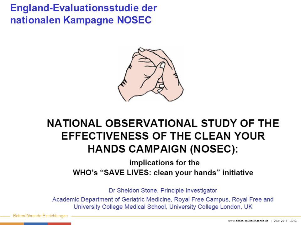 www.aktion-sauberehaende.de | ASH 2011 - 2013 Bettenführende Einrichtungen Keine Chance den Krankenhausinfektionen England-Evaluationsstudie der natio