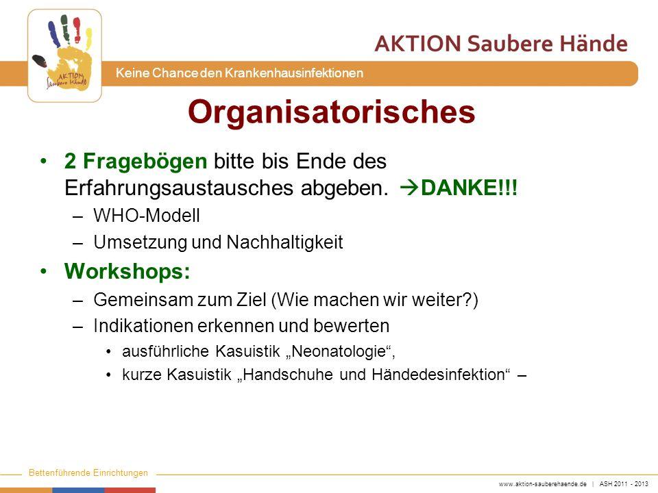 www.aktion-sauberehaende.de | ASH 2011 - 2013 Bettenführende Einrichtungen Keine Chance den Krankenhausinfektionen Organisatorisches 2 Fragebögen bitt