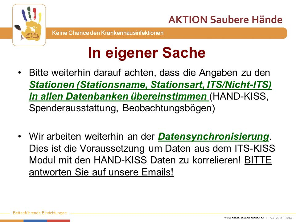 www.aktion-sauberehaende.de | ASH 2011 - 2013 Bettenführende Einrichtungen Keine Chance den Krankenhausinfektionen In eigener Sache Bitte weiterhin da