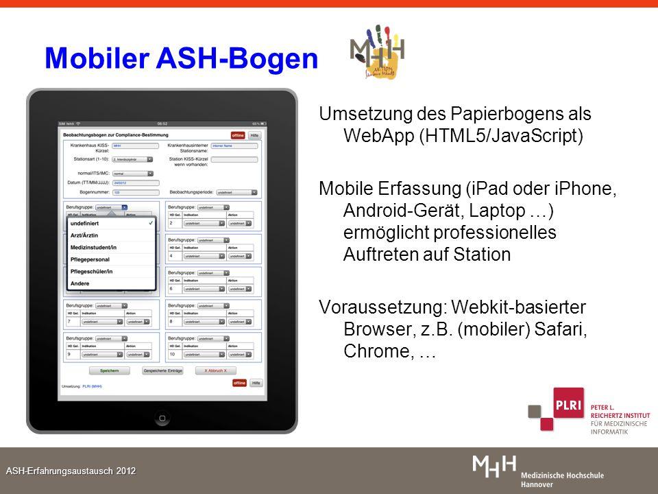 ASH-Erfahrungsaustausch 2012 Mobiler ASH-Bogen Umsetzung des Papierbogens als WebApp (HTML5/JavaScript) Mobile Erfassung (iPad oder iPhone, Android-Ge