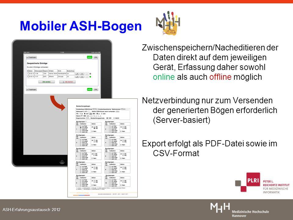 ASH-Erfahrungsaustausch 2012 Mobiler ASH-Bogen Zwischenspeichern/Nacheditieren der Daten direkt auf dem jeweiligen Gerät, Erfassung daher sowohl onlin
