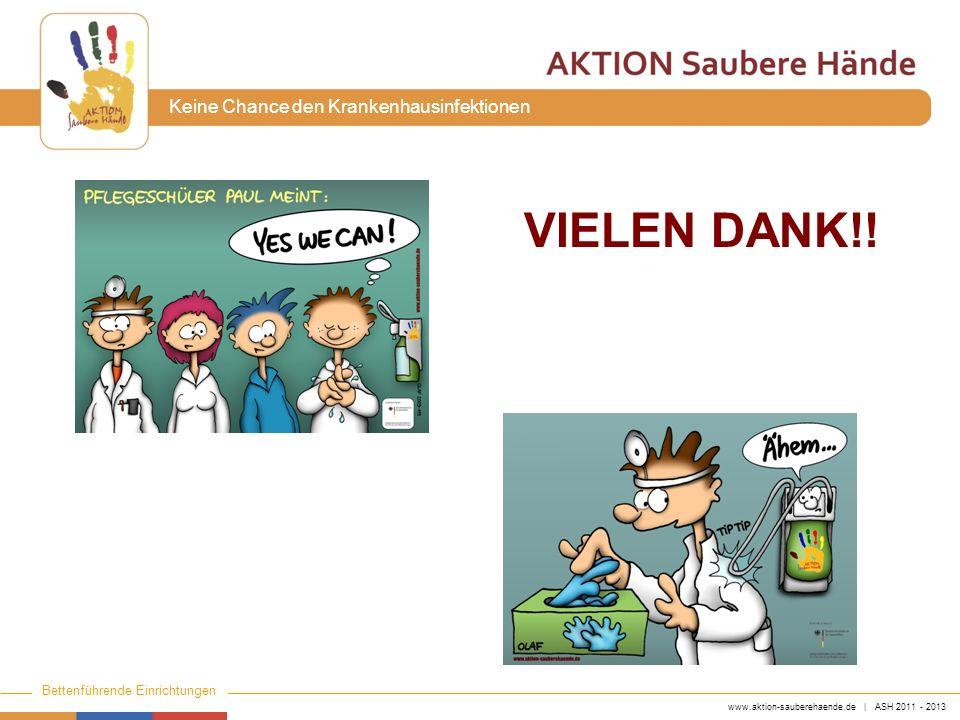 www.aktion-sauberehaende.de | ASH 2011 - 2013 Bettenführende Einrichtungen Keine Chance den Krankenhausinfektionen VIELEN DANK!!