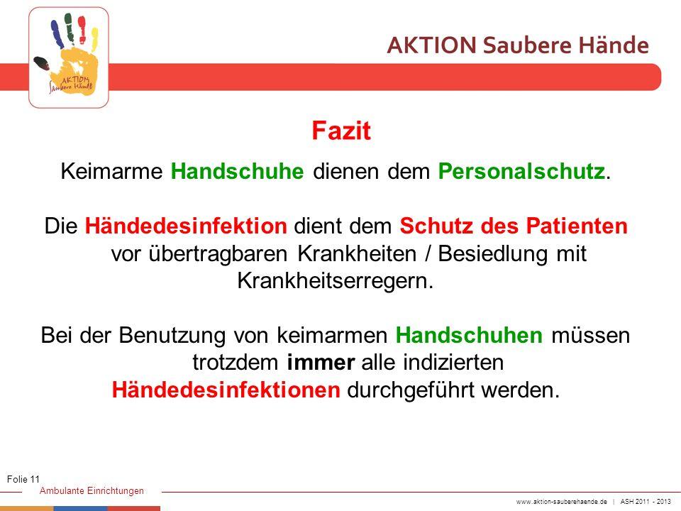 www.aktion-sauberehaende.de | ASH 2011 - 2013 Ambulante Einrichtungen Keimarme Handschuhe dienen dem Personalschutz. Die Händedesinfektion dient dem S
