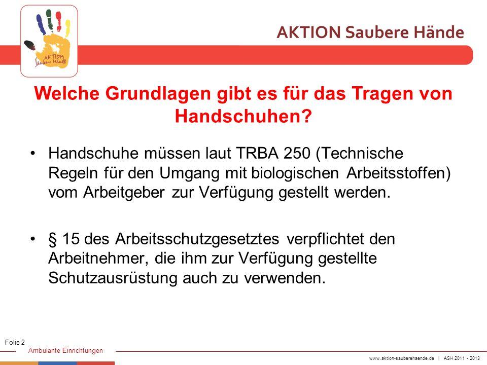 www.aktion-sauberehaende.de | ASH 2011 - 2013 Ambulante Einrichtungen Handschuhe müssen laut TRBA 250 (Technische Regeln für den Umgang mit biologisch