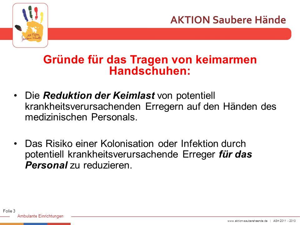 www.aktion-sauberehaende.de | ASH 2011 - 2013 Ambulante Einrichtungen Die Reduktion der Keimlast von potentiell krankheitsverursachenden Erregern auf