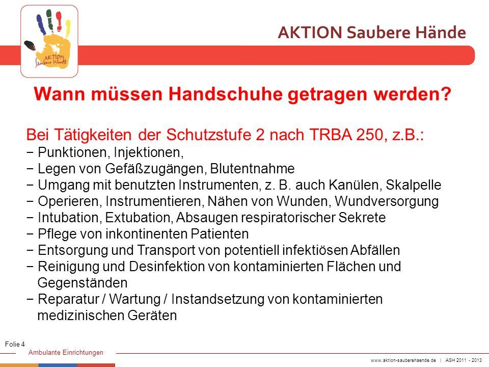 www.aktion-sauberehaende.de | ASH 2011 - 2013 Ambulante Einrichtungen Der Gebrauch von Handschuhen ist in den Standard- maßnahmen und den Richtlinien zur Kontaktisolierung definiert.