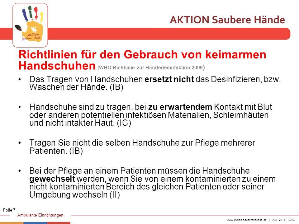 www.aktion-sauberehaende.de | ASH 2011 - 2013 Ambulante Einrichtungen Das Tragen von Handschuhen ersetzt nicht das Desinfizieren, bzw. Waschen der Hän
