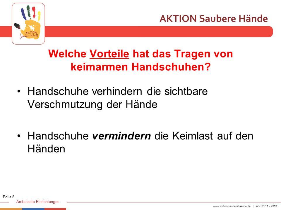 www.aktion-sauberehaende.de | ASH 2011 - 2013 Ambulante Einrichtungen Welche Vorteile hat das Tragen von keimarmen Handschuhen? Handschuhe verhindern