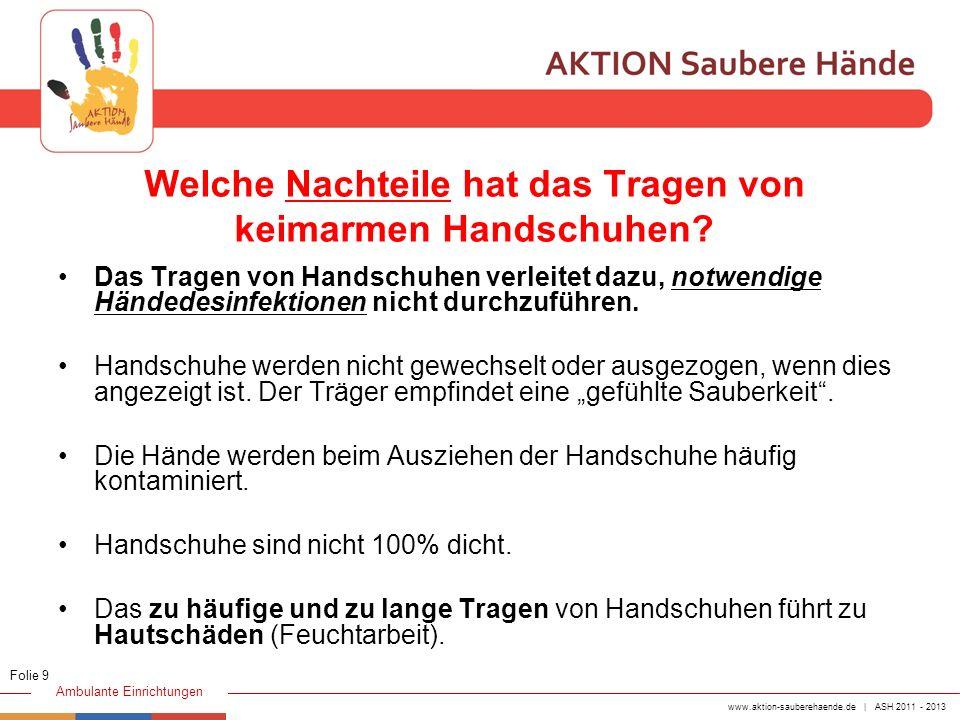 www.aktion-sauberehaende.de | ASH 2011 - 2013 Ambulante Einrichtungen Welche Nachteile hat das Tragen von keimarmen Handschuhen? Das Tragen von Handsc