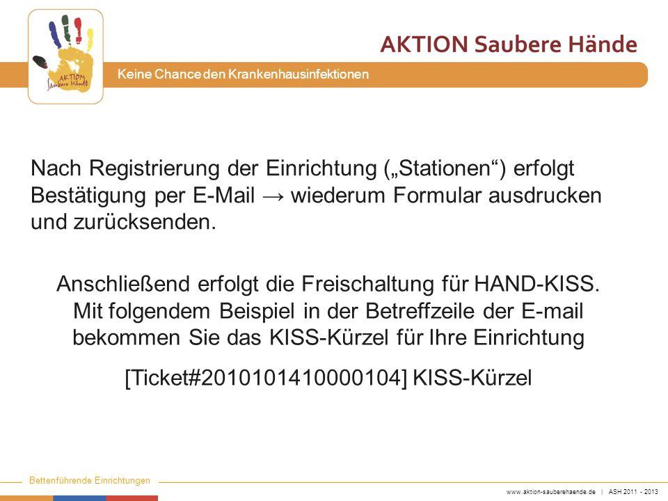 www.aktion-sauberehaende.de | ASH 2011 - 2013 Bettenführende Einrichtungen Keine Chance den Krankenhausinfektionen Anschließend erfolgt die Freischaltung für HAND-KISS.