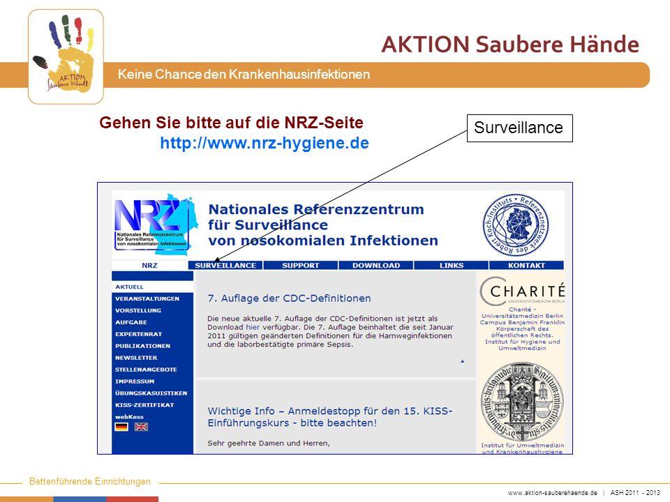 www.aktion-sauberehaende.de | ASH 2011 - 2013 Bettenführende Einrichtungen Keine Chance den Krankenhausinfektionen Surveillance Gehen Sie bitte auf di