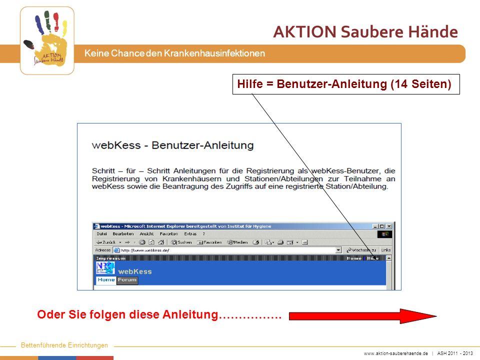 www.aktion-sauberehaende.de | ASH 2011 - 2013 Bettenführende Einrichtungen Keine Chance den Krankenhausinfektionen Hilfe = Benutzer-Anleitung (14 Seiten) Oder Sie folgen diese Anleitung…………….