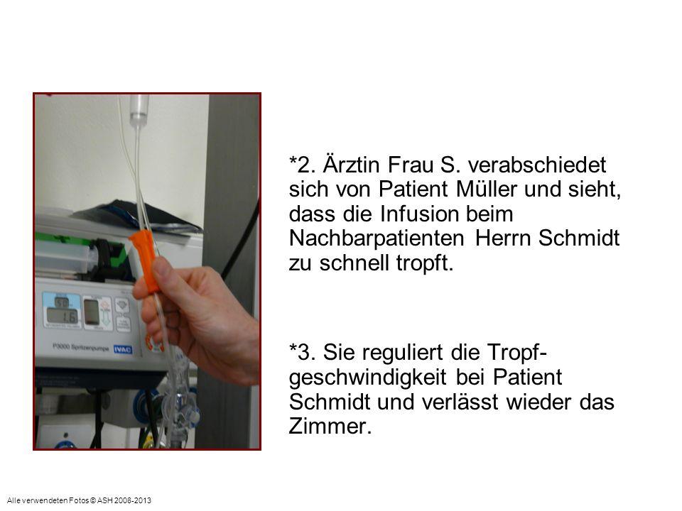 *2. Ärztin Frau S. verabschiedet sich von Patient Müller und sieht, dass die Infusion beim Nachbarpatienten Herrn Schmidt zu schnell tropft. *3. Sie r