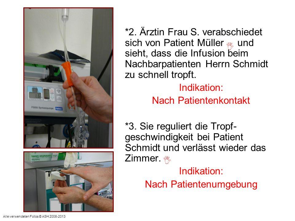 *2. Ärztin Frau S. verabschiedet sich von Patient Müller und sieht, dass die Infusion beim Nachbarpatienten Herrn Schmidt zu schnell tropft. Indikatio